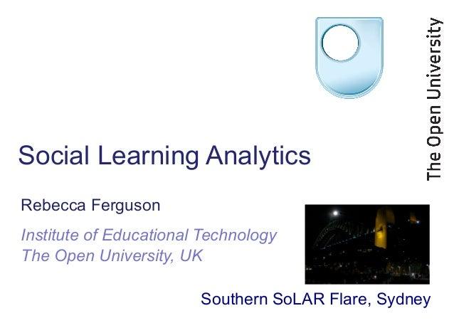 Social Learning AnalyticsRebecca FergusonInstitute of Educational TechnologyThe Open University, UK                       ...