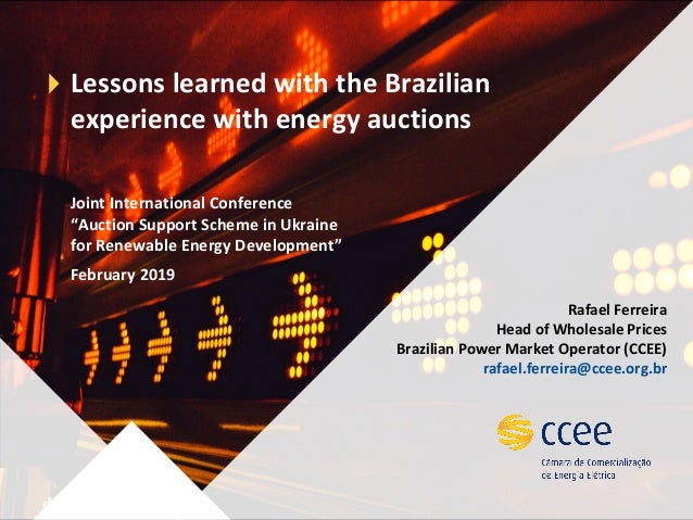 """Lessons learned with the Brazilian experience with energy auctions Joint International Conference """"Auction Support Scheme ..."""
