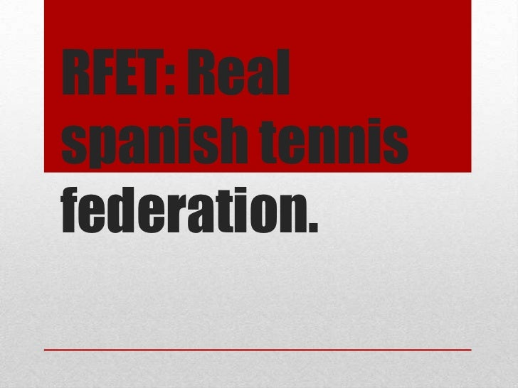 RFET: Realspanish tennisfederation.