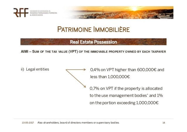 PATRIMOINE IMMOBILIÈRE 10-05-2017 14 Real Estate Possession AIMI – SUM OF THE TAX VALUE (VPT) OF THE IMMOVABLE PROPERTY OW...