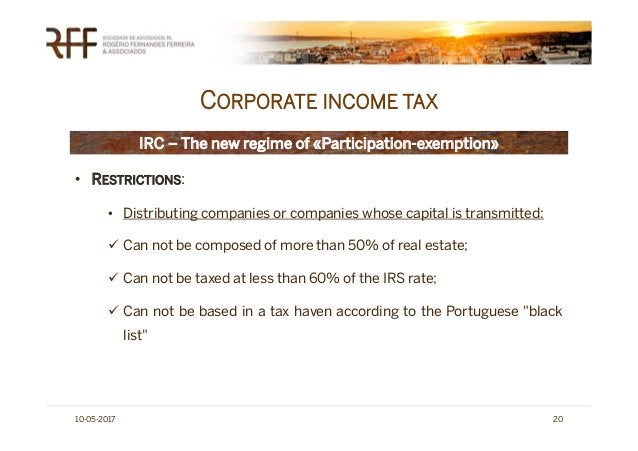 CORPORATE INCOME TAX 10-05-2017 20 IRC – The new regime of «Participation-exemption» • RESTRICTIONS: • Distributing compan...