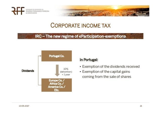 CORPORATE INCOME TAX 10-05-2017 21 IRC – The new regime of «Participation-exemption» Portugal Co. Europe Co. / Africa Co. ...