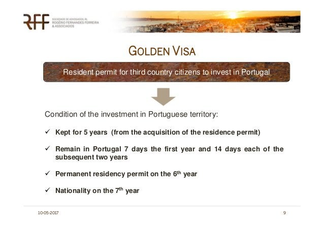 GOLDEN VISA 10-05-2017 9 Resident permit for third country citizens to invest in Portugal Condition of the investment in P...