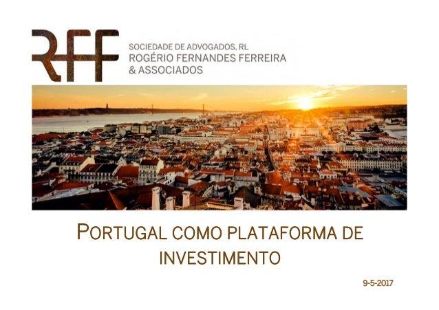 PORTUGAL COMO PLATAFORMA DE INVESTIMENTO 9-5-2017