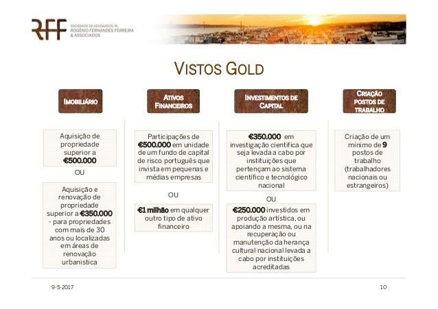 VISTOS GOLD 9-5-2017 10 CRIAÇÃO POSTOS DE TRABALHO INVESTIMENTOS DE CAPITAL Aquisição de propriedade superior a €500.000 A...