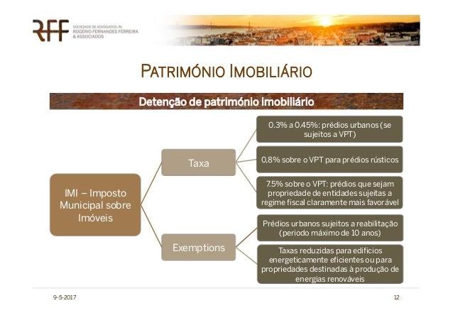 PATRIMÓNIO IMOBILIÁRIO 9-5-2017 12 IMI – Imposto Municipal sobre Imóveis Taxa 0.3% a 0.45%: prédios urbanos (se sujeitos a...