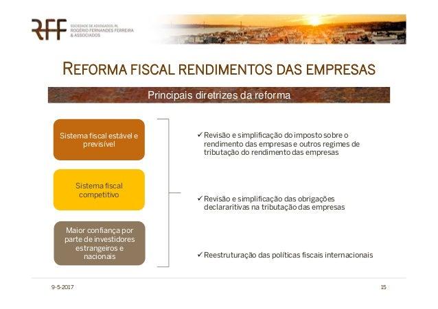REFORMA FISCAL RENDIMENTOS DAS EMPRESAS 9-5-2017 15 Sistema fiscal estável e previsível Sistema fiscal competitivo Maior c...