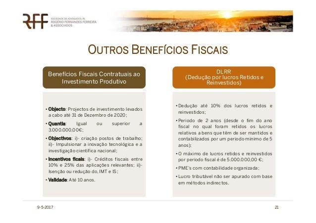 OUTROS BENEFÍCIOS FISCAIS 9-5-2017 21 Benefícios Fiscais Contratuais ao Investimento Produtivo DLRR (Dedução por lucros Re...