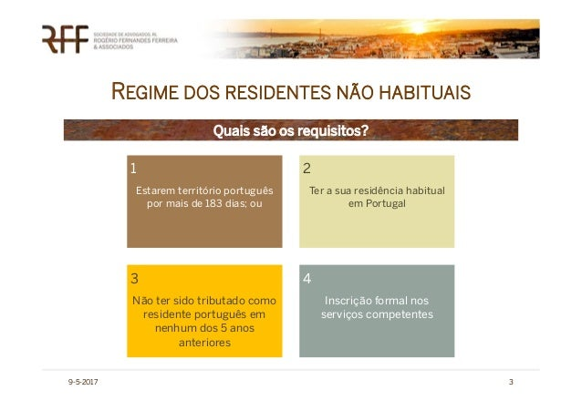 REGIME DOS RESIDENTES NÃO HABITUAIS 9-5-2017 3 Quais são os requisitos? 1 Estarem território português por mais de 183 dia...