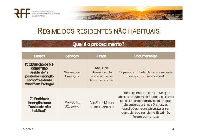 REGIME DOS RESIDENTES NÃO HABITUAIS 9-5-2017 4 Qual é o procedimento? Passos Serviços Prazo Documentação 1º: Obtenção de N...