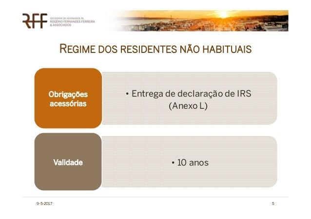 REGIME DOS RESIDENTES NÃO HABITUAIS 9-5-2017 5 • Entrega de declaração de IRS (Anexo L) Obrigações acessórias • 10 anosVal...