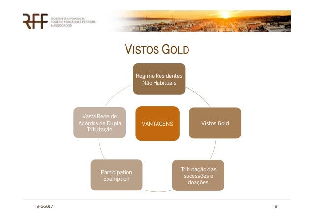 9-5-2017 8 VISTOS GOLD Regime Residentes Não Habituais Vistos Gold Tributação das sucessões e doações Participation Exempt...