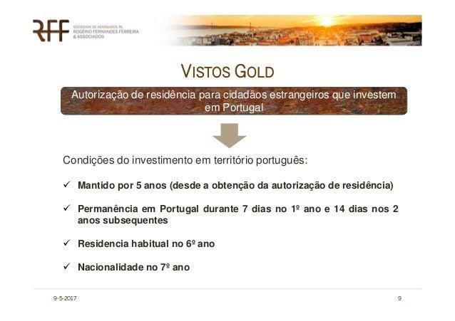 VISTOS GOLD 9-5-2017 9 Autorização de residência para cidadãos estrangeiros que investem em Portugal Condições do investim...