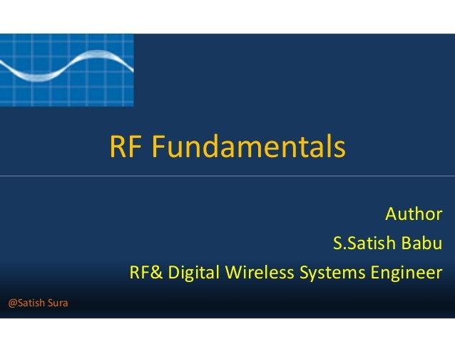 RF Fundamentals Author S.Satish Babu RF& Digital Wireless Systems Engineer @Satish Sura