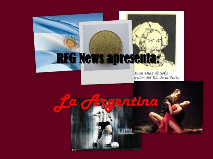 RFG News apresenta:<br />La Argentina<br />
