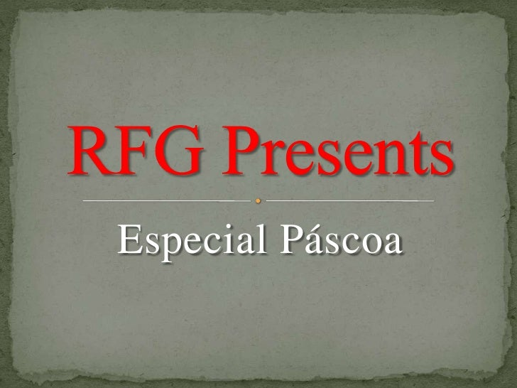 Especial Páscoa<br />RFG Presents<br />