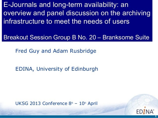 E-Journals and long-term availability: anoverview and panel discussion on the archivinginfrastructure to meet the needs of...