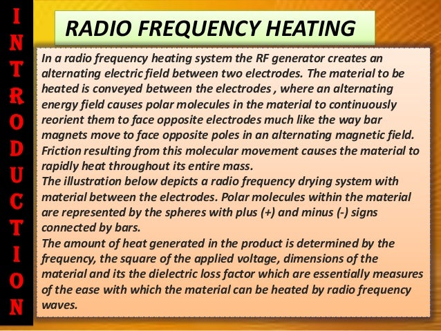 RADIO FREQUENCY HEATING In a radio frequency heating system the RF generator creates an alternating electric field between...