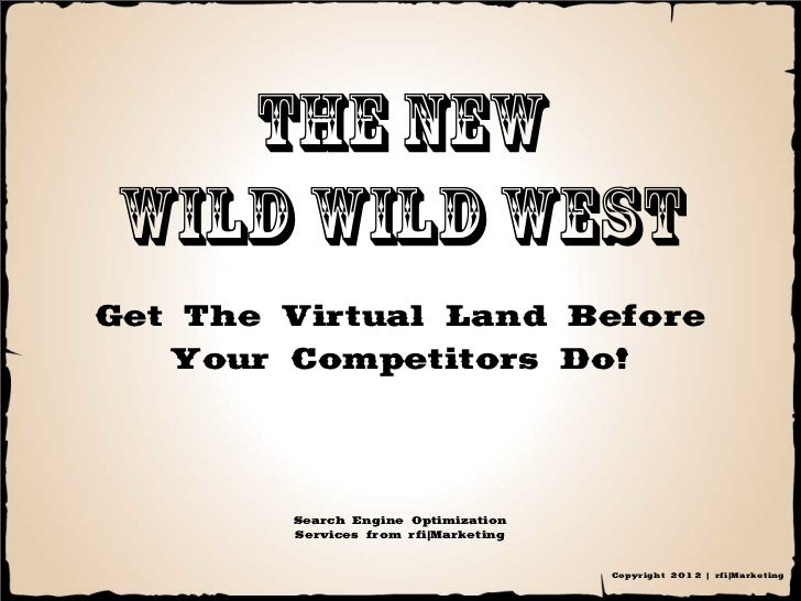 The newWild wild westGet The Virtual Land Before   Your Competitors Do!        Search Engine Optimization        Services ...