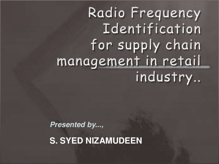 Radio Frequency Identification for supply chain management in retail industry..<br />Presented by...,<br />S. SYED NIZAMUD...