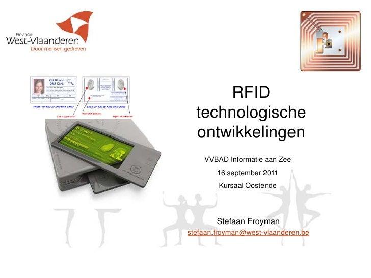 RFIDtechnologische ontwikkelingen<br />VVBAD Informatie aan Zee<br />16 september 2011<br />Kursaal Oostende<br />StefaanF...