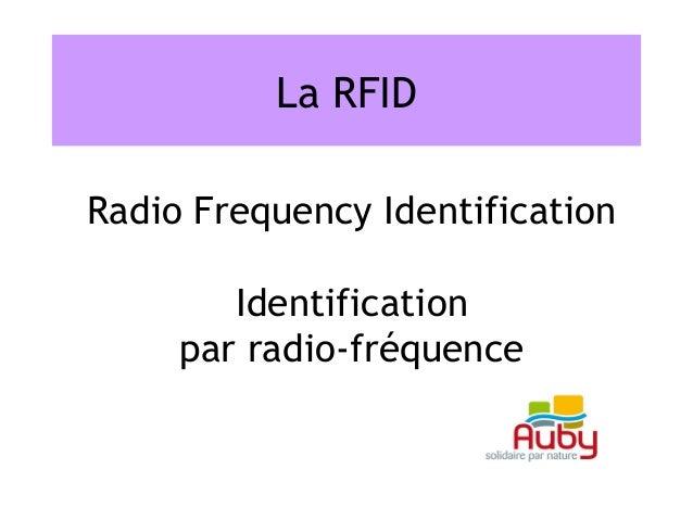 La RFIDRadio Frequency Identification        Identification     par radio-fréquence