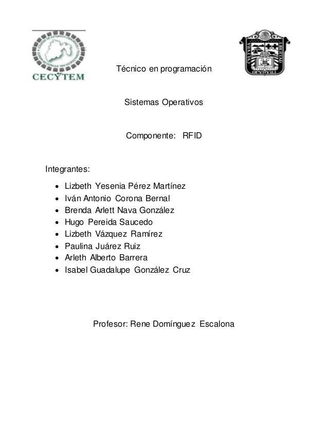 CECYTEM Plantel Tecamac Técnico en programación Sistemas Operativos Componente: RFID Integrantes:  Lizbeth Yesenia Pérez ...