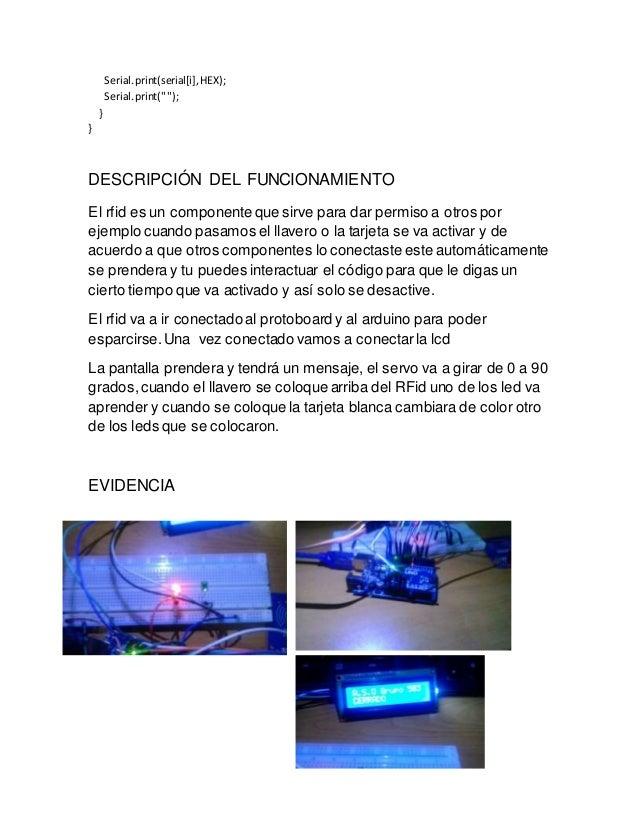 """Serial.print(serial[i],HEX); Serial.print(""""""""); } } DESCRIPCIÓN DEL FUNCIONAMIENTO El rfid es un componente que sirve para ..."""