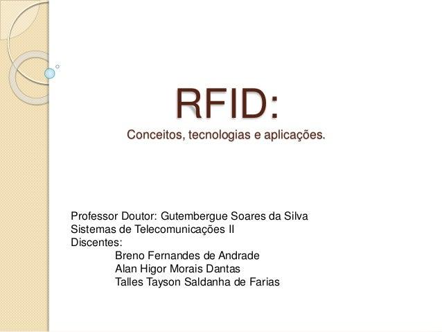 RFID: Conceitos, tecnologias e aplicações. Professor Doutor: Gutembergue Soares da Silva Sistemas de Telecomunicações II D...