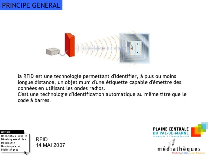 la RFID est une technologie permettant d'identifier, à plus ou moins longue distance, un objet muni d'une étiquette capabl...