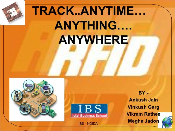 TRACK..ANYTIME… ANYTHING…. ANYWHERE BY:- Ankush Jain Vinkush Garg Vikram Rathee Megha Jadon IBS - NOIDA