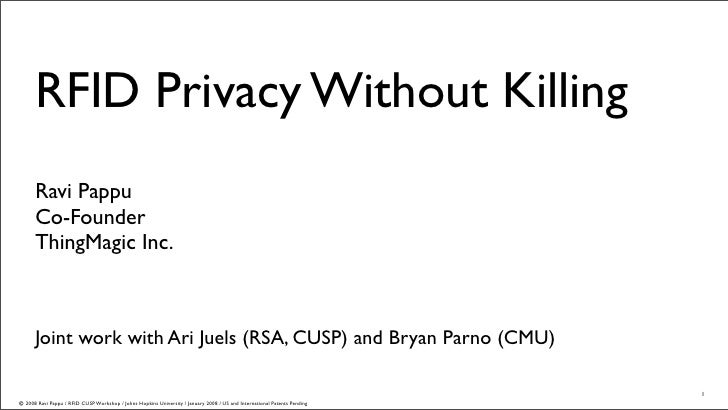 RFID Privacy Without Killing       Ravi Pappu       Co-Founder       ThingMagic Inc.          Joint work with Ari Juels (R...