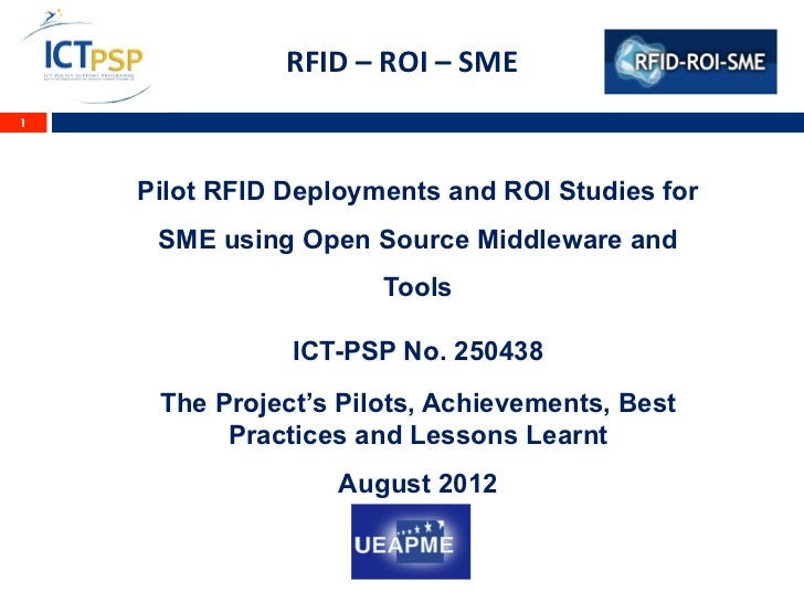 RFID – ROI – SME  1    Pilot RFID Deployments and ROI Studies for     SME using Open Source Middleware and    ...