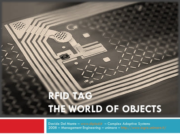 RFID TAG THE WORLD OF OBJECTS Davide Del Monte –  www.diplod.it   – Complex Adaptive Systems 2008 – Management Engineering...