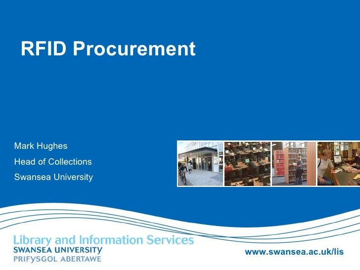 RFID Procurement Mark Hughes Head of Collections Swansea University