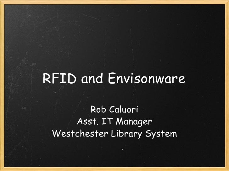 RFID and Envisonware Rob Caluori Asst. IT Manager Westchester Library System