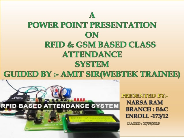PRESENTATION OUTLINE A)Introduction to RFID B) Working principle C) GSM Module D) Flow chart of class attendance system E)...
