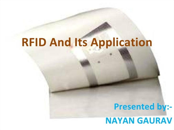 RFID And Its Application Presented by:- NAYAN GAURAV