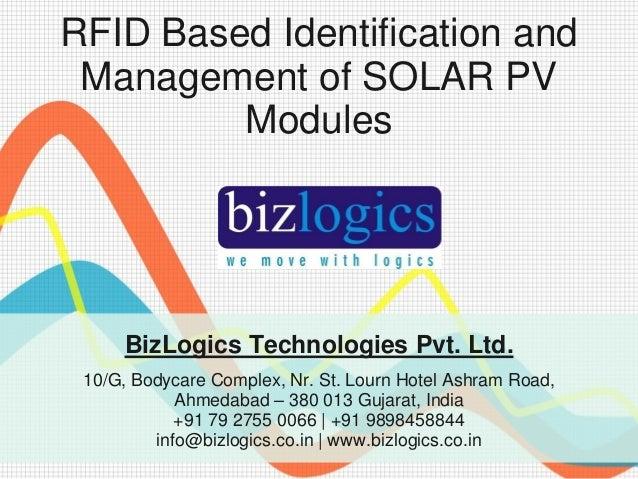 RFID Based Identification and Management of SOLAR PV         Modules     BizLogics Technologies Pvt. Ltd. 10/G, Bodycare C...