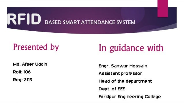 RFID BASED SMART ATTENDANCE SYSTEM Presented by Md. Afser Uddin Roll: 106 Reg: 2119 In guidance with Engr. Sanwar Hossain ...