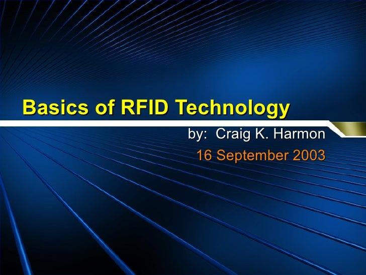 Basics of RFID Technology by:  Craig K. Harmon 16 September 2003