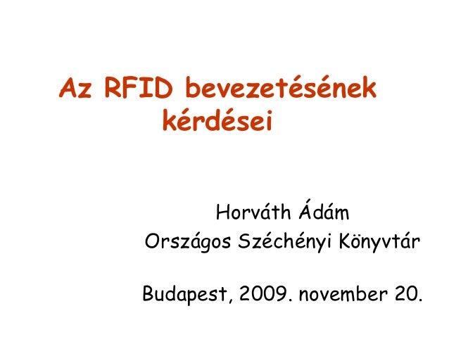 Az RFID bevezetésének kérdései Horváth Ádám Országos Széchényi Könyvtár Budapest, 2009. november 20.