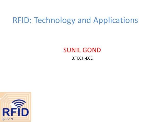 RFID: Technology and Applications SUNIL GOND B.TECH-ECE