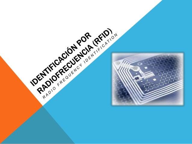 """¿QUÉ ES Y PARA QUÉ SIRVE UNA RFID? •  La abreviatura RFID significa """"Radio Frequency IDentification"""", y en español Identif..."""