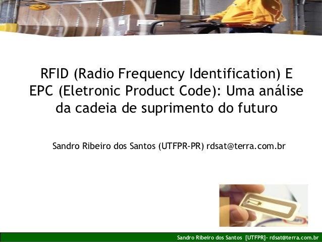 RFID (Radio Frequency Identification) EEPC (Eletronic Product Code): Uma análise   da cadeia de suprimento do futuro   San...