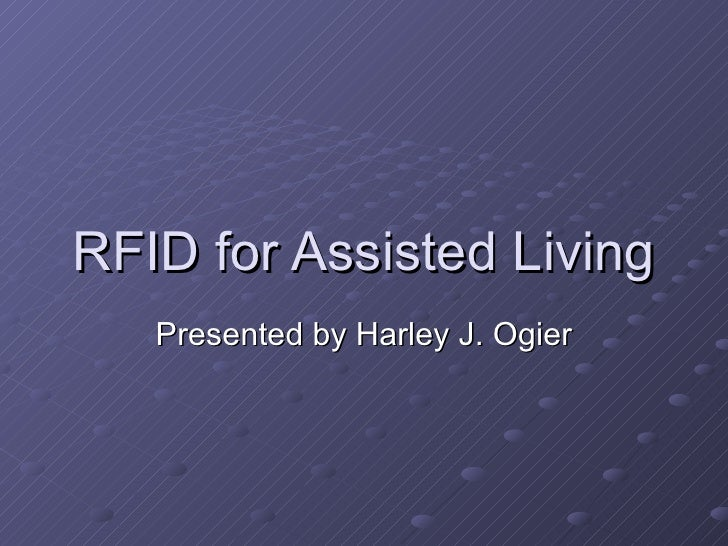 RFID for Assisted Living Presented by Harley J. Ogier