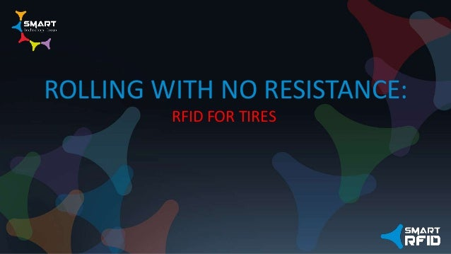 ROLLING WITH NO RESISTANCE: RFID FOR TIRES