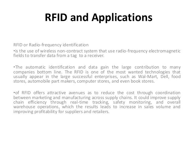 RFID and ApplicationsRFID or Radio-frequency identification•is the use of wireless non-contract system that use radio-freq...