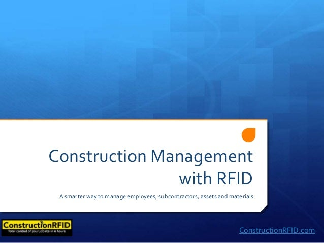 Construction Management with RFID A smarter way to manage employees, subcontractors, assets and materials ConstructionRFID...