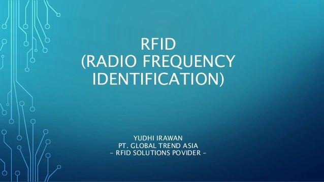 RFID (RADIO FREQUENCY IDENTIFICATION) YUDHI IRAWAN PT. GLOBAL TREND ASIA - RFID SOLUTIONS POVIDER -